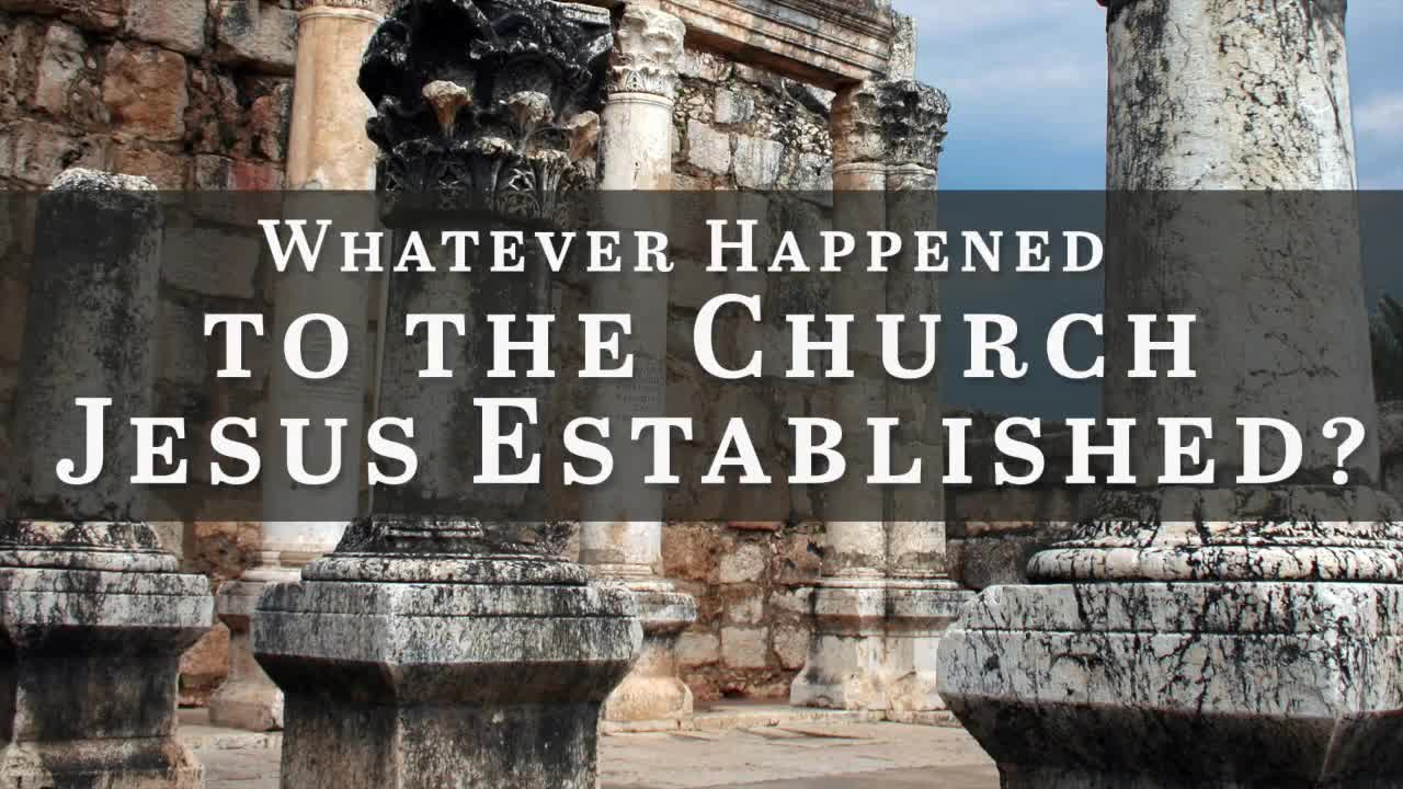 Whatever Happened to the Church Jesus Established?