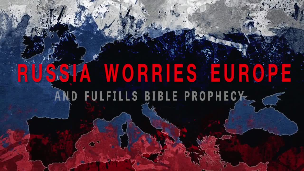 Russia Worries Europe--and Fulfills Bible Prophecy